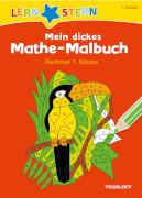 Tessloff LERNSTERN Mein dickes Mathe-Malbuch Rechnen 1. Klasse